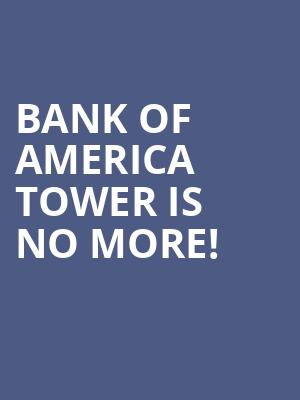 Bank of America Tower is no more