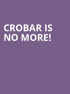 Crobar is no more
