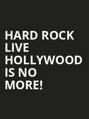 Hard Rock Live Hollywood is no more
