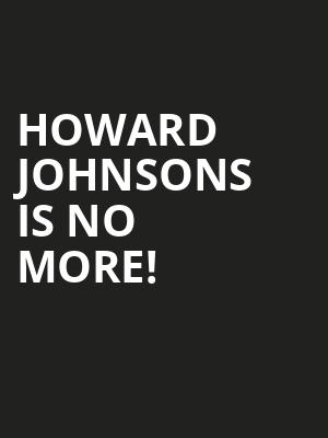 Howard Johnsons is no more