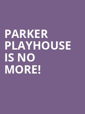 Parker Playhouse is no more