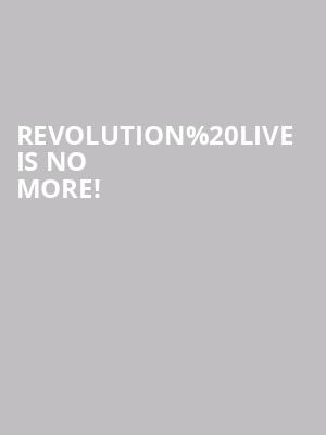 Revolution Live is no more