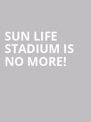 Sun Life Stadium is no more
