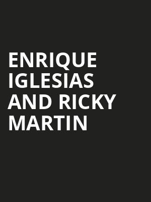 Enrique Iglesias and Ricky Martin, American Airlines Arena, Miami